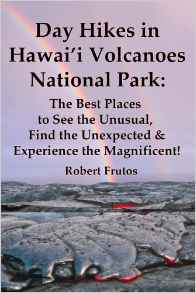 """""""Day Hikes in Hawai'i Volcanoes National Park: The Best Places to See the Unusual Find the Unexpected & Experience the Magnificent!"""" written by Robert Frutos. Photo Courtesy"""