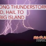 UPDATE 2: Strong Thunderstorms, Flash Flooding, Wind, Hail to Hit Big Island