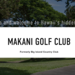 Big Island Country Club Rebrands to Makani Golf Club