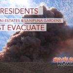 All Leilani Estates and Lanipuna Gardens Residents Must EVACUATE