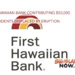 First Hawaiian Bank Contributing $50,000 for Residents Displaced by Eruption