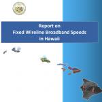 Report of Fixed Wireline Broadband Speeds in Hawai'i
