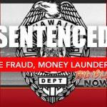 Former Big Island Resident Sentenced for Money Laundering, Wire Fraud