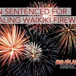 Man Sentenced for Stealing Waikiki Fireworks & Intent to Distribute Meth