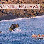 VIDEO: Still No Lava