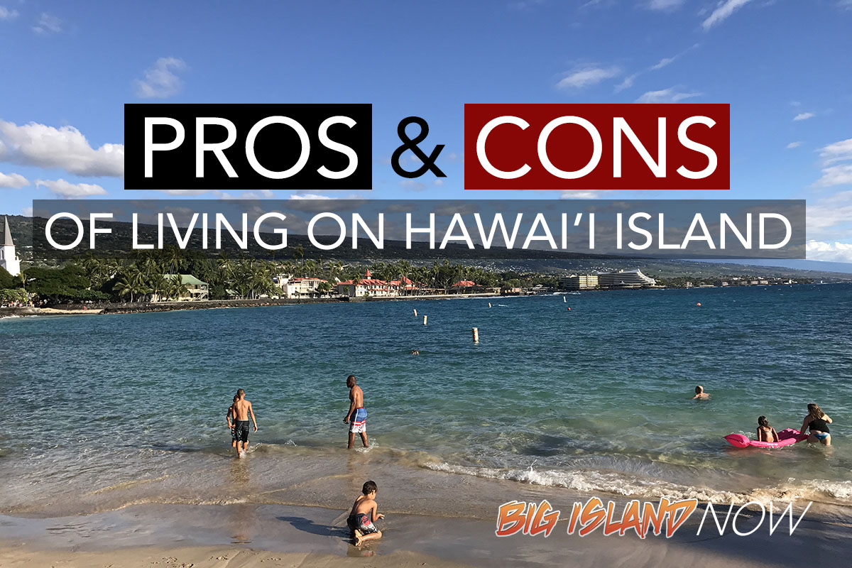 The Pros And Cons Of Living On Hawai 39 I Island Big Island Now