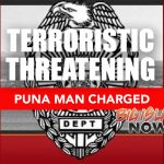 Puna Man Charged with Terroristic Threatening, Other Offenses