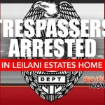 Trespassers Arrested in Vacant Leilani Estates Home
