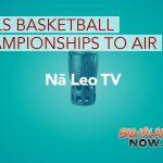 Nā Leo to Broadcast BIIF Girls Division I & II Basketball Championships