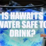 Is Hawai'i's Drinking Water Safe?